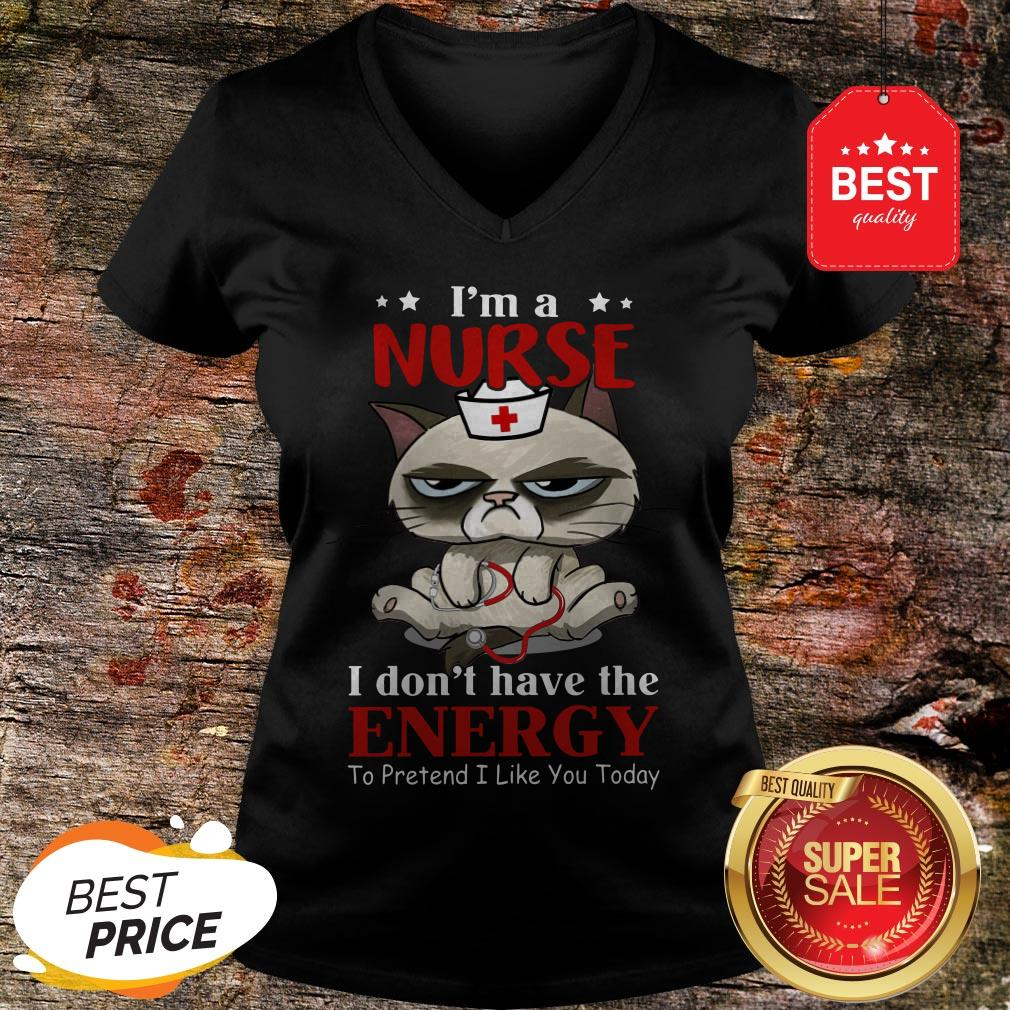 Nice I'm A Nurse Cat I don't Have The Energy To Pretent I Like You Today V-neck
