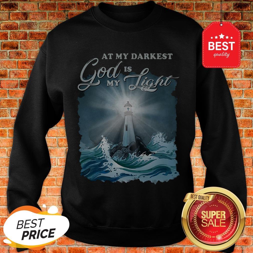 At My Darkest God Is My Lighthouse Jesus Christian Sweatshirt