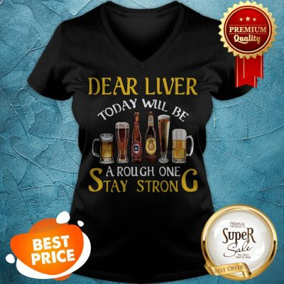 Dear Liver Today Will Be A Rough One Stay Strong Beer V-neck