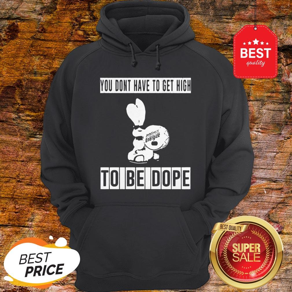 Energizer Bunny You Don't Have To Get High To Be Dope Hoodie