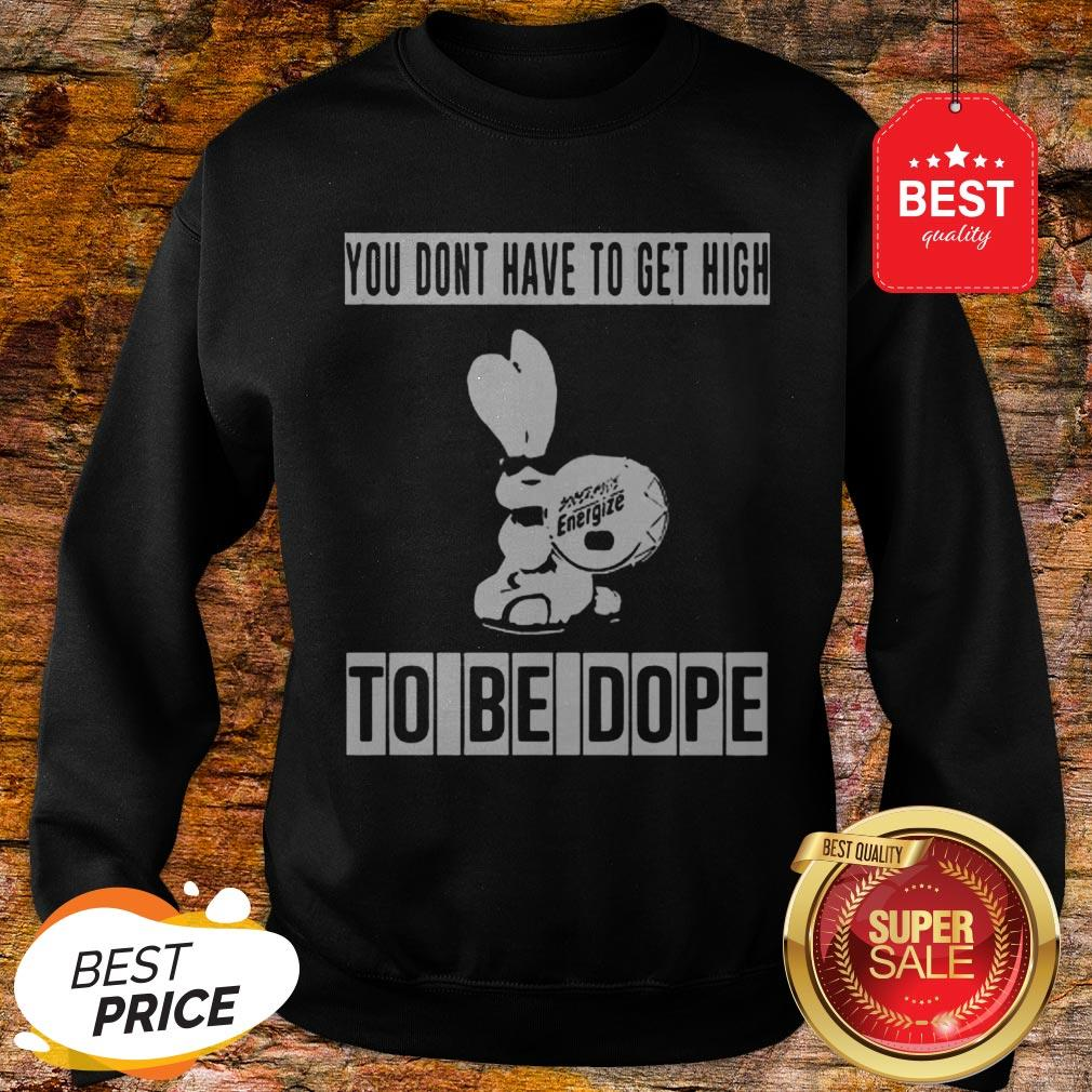 Energizer Bunny You Don't Have To Get High To Be Dope Sweatshirt