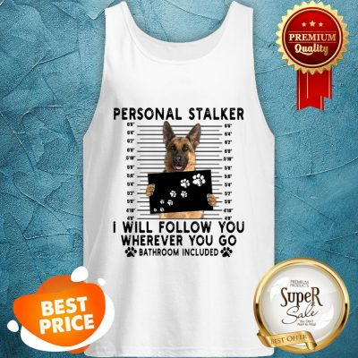 German Shepherd Personal Stalker I Will Follow You Wherever You Tank Top