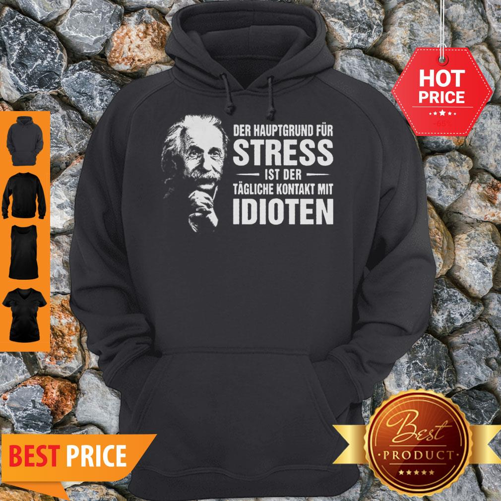 Albert Einstein Der Hauptgrund Fur Stress Ist Der Tagliche Kontakt Mit Idioten Hoodie