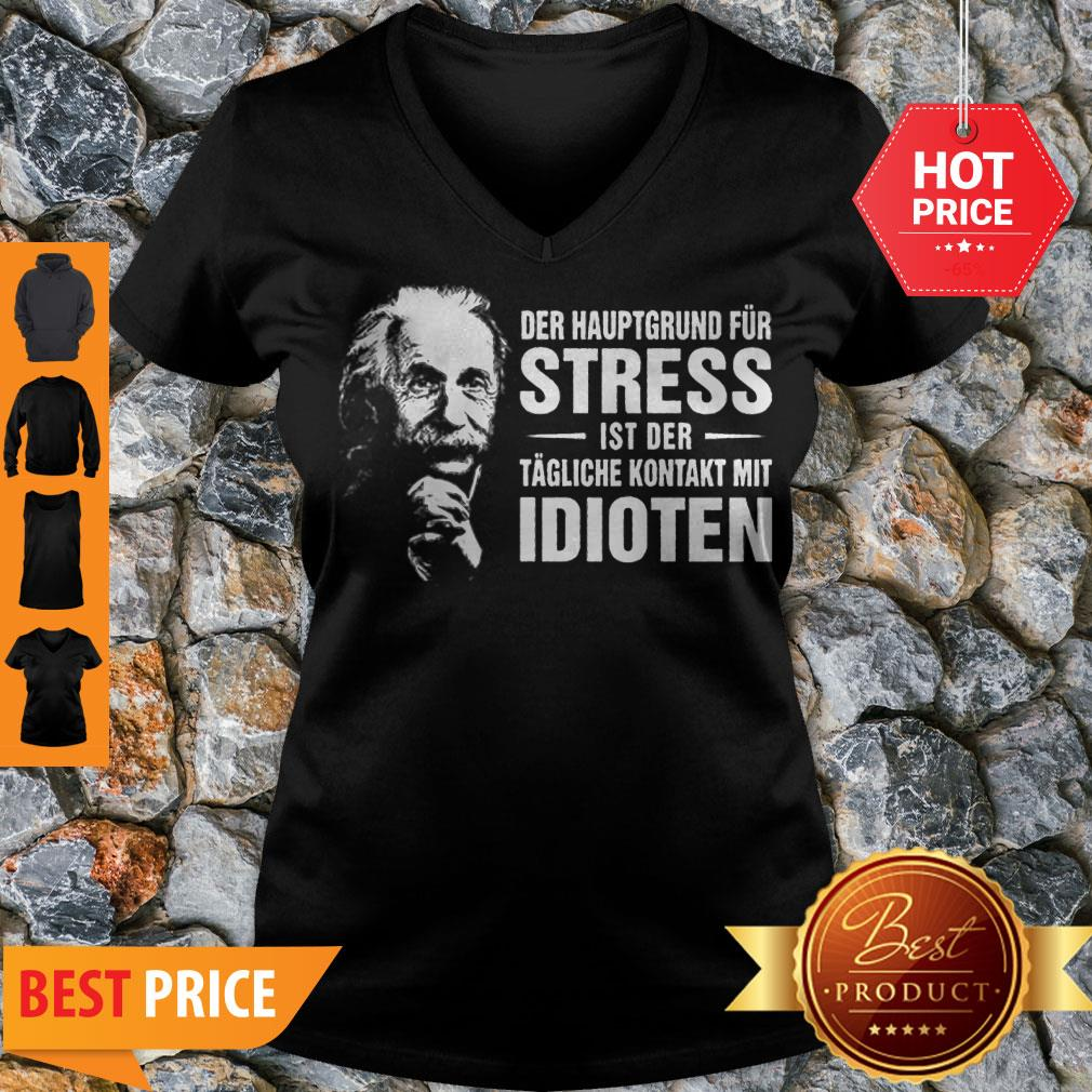 Albert Einstein Der Hauptgrund Fur Stress Ist Der Tagliche Kontakt Mit Idioten V-neck