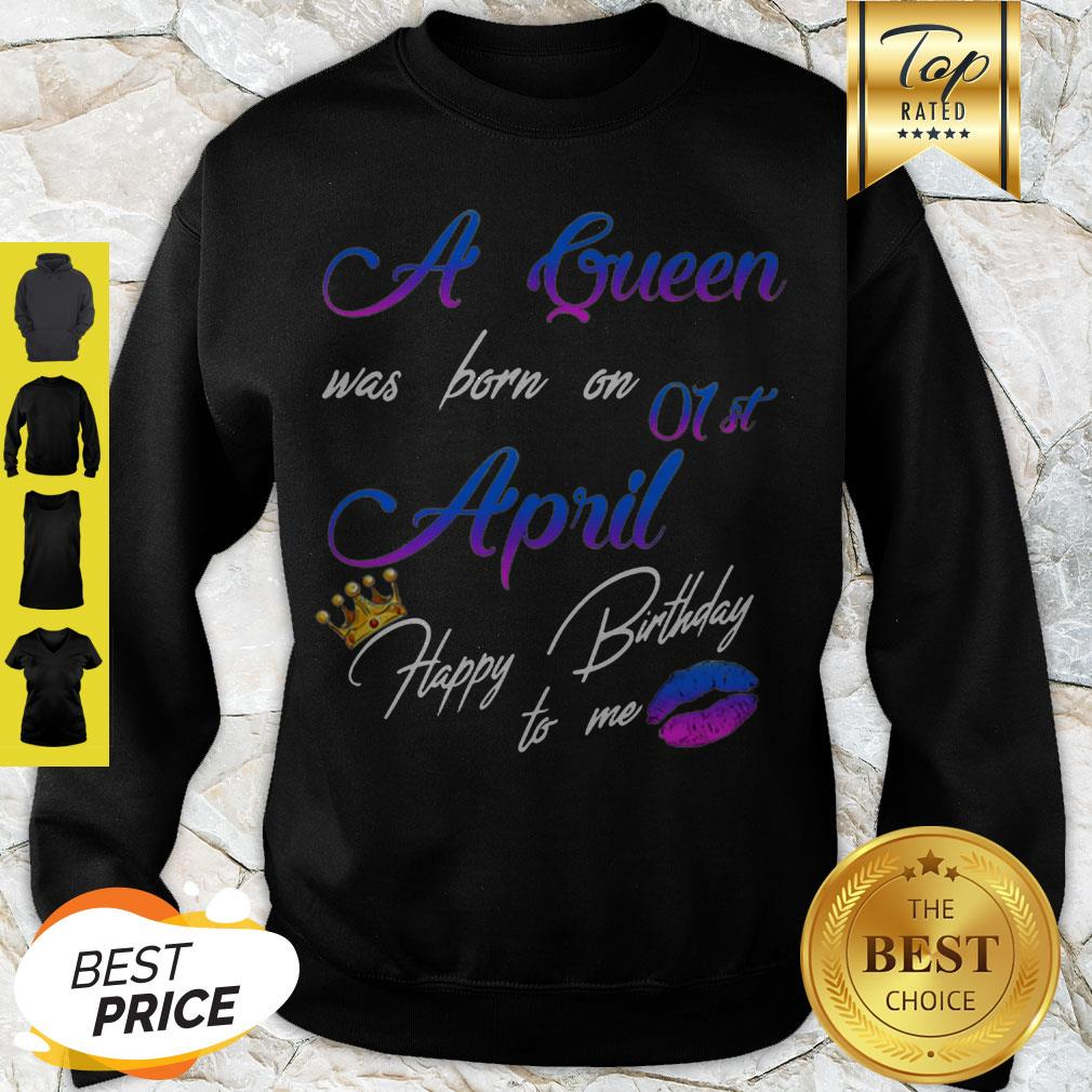 A Queen Was Born On 01st April Happy Birthday To Me Crown Lips Sweatshirt