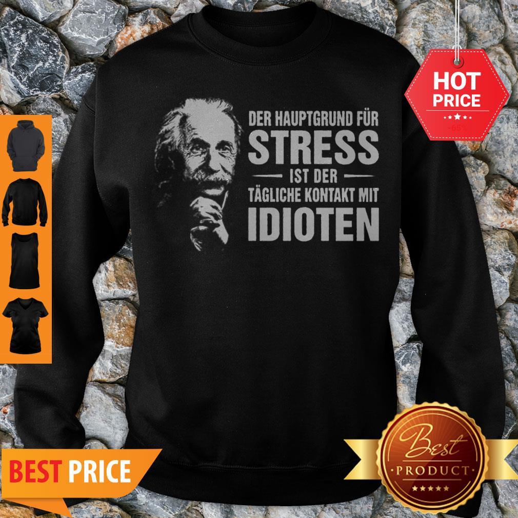 Albert Einstein Der Hauptgrund Fur Stress Ist Der Tagliche Kontakt Mit Idioten Sweatshirt