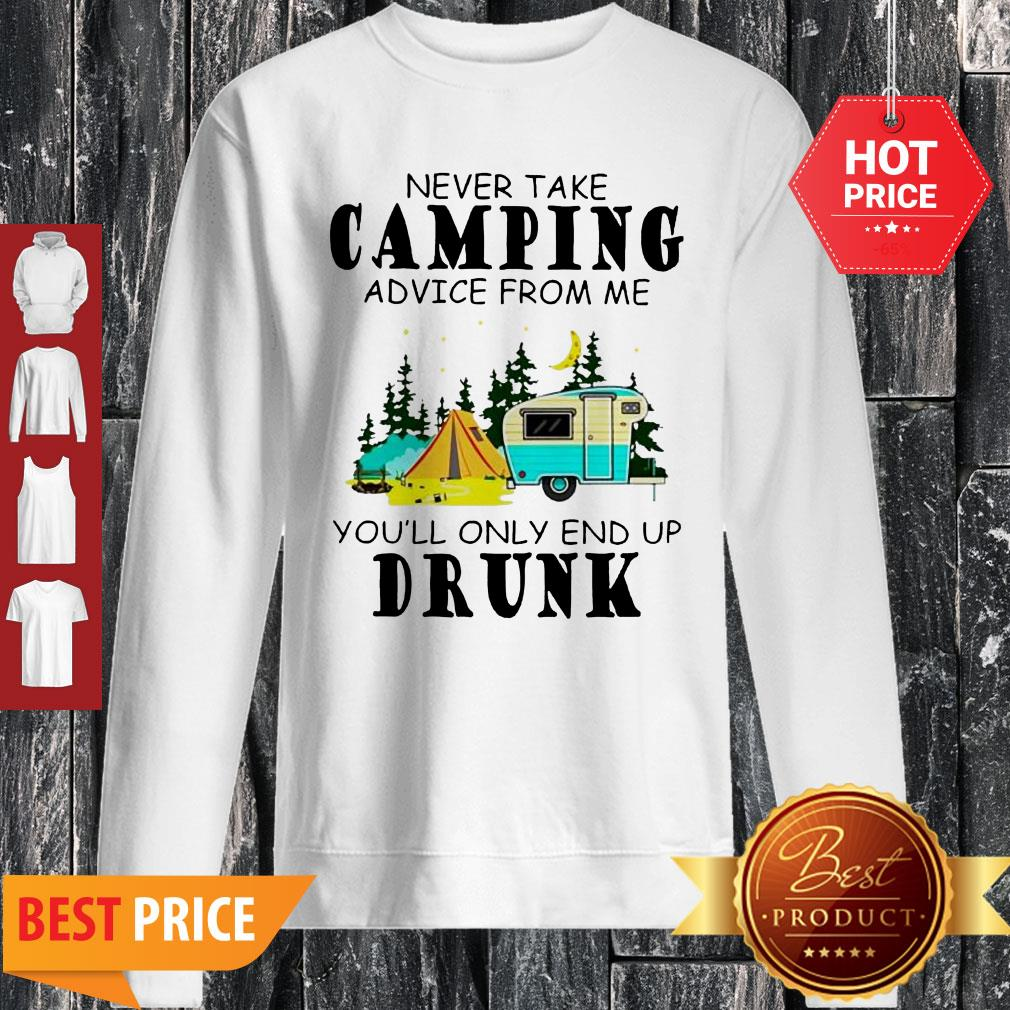 Camp Never Take Camping Advice From Me You'll Only End Up Drunk Sweatshirt