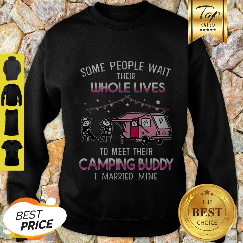 Some People Wait Their Whole Lives To Meet Their Camping Buddy I Married Mine Sweatshirt