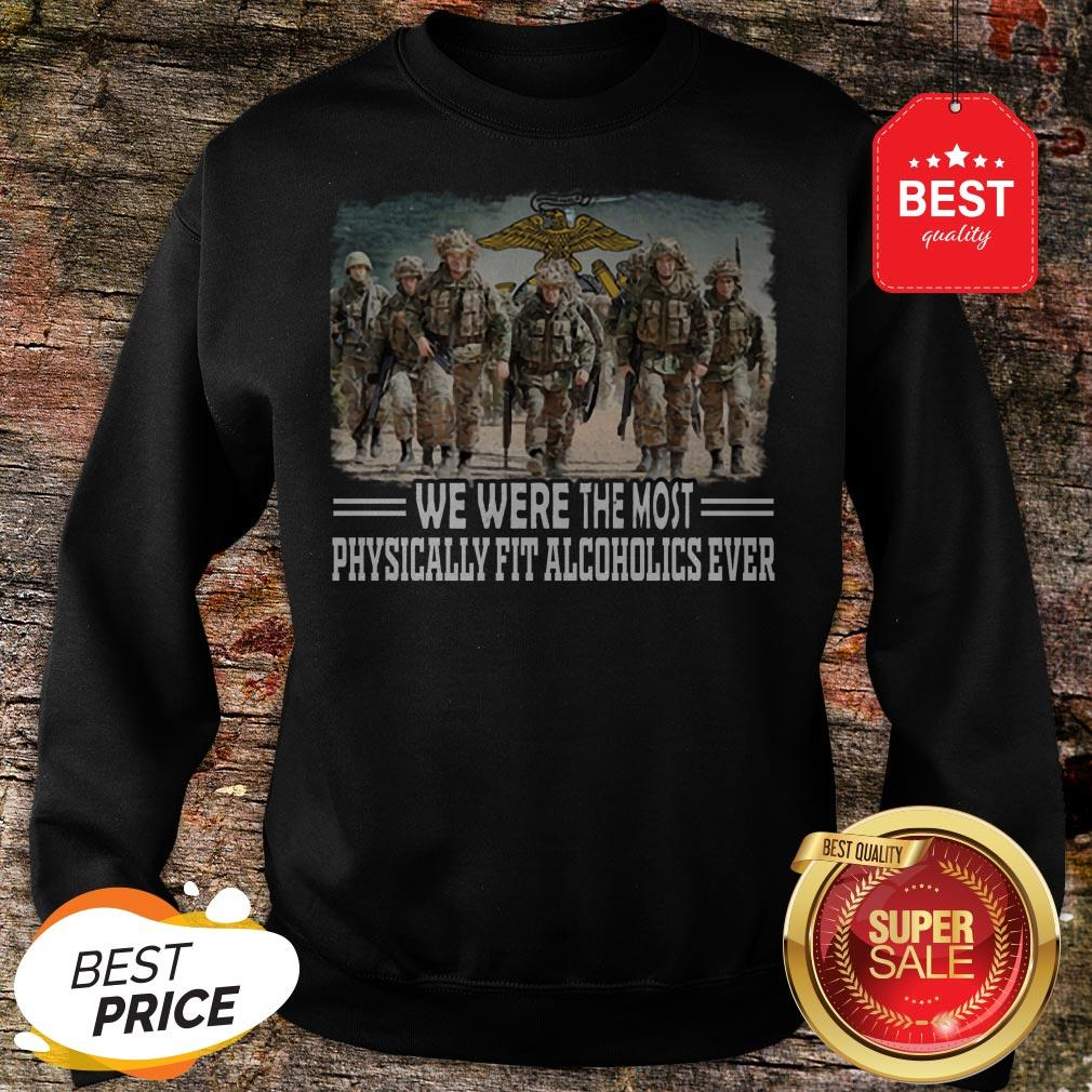 US Marine We Were The Most Physically Fit Alcoholics Ever Sweatshirt