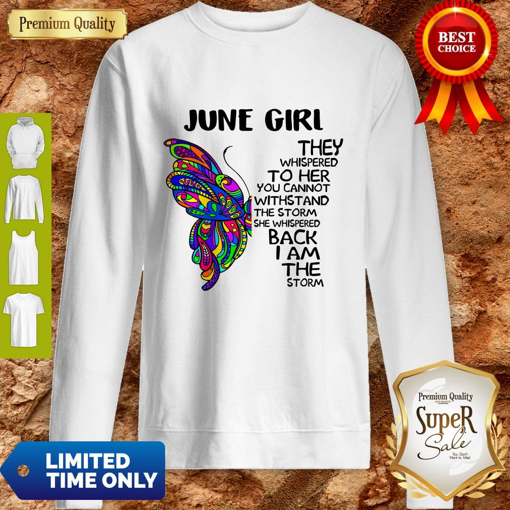 Premium Butterfly June Girl They Whispered To Her You Cannot Withstand The Storm Back I Am The Storm Sweatshirt
