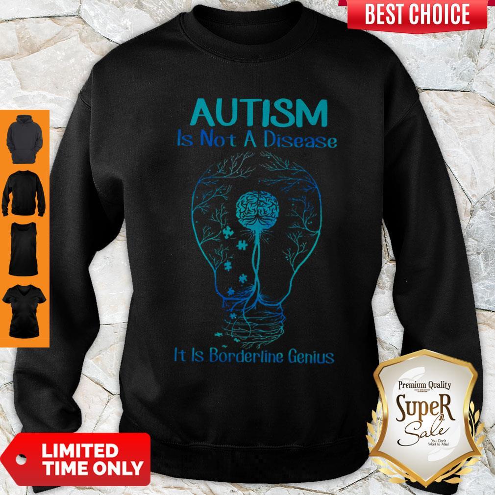 Top Autism Is Not A Disease It Is Borderline Genius Sweatshirt