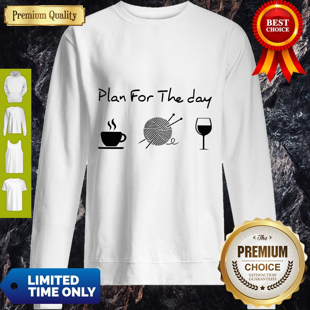 Top Plan For The Day Coffee Knitting Wine Sweatshirt