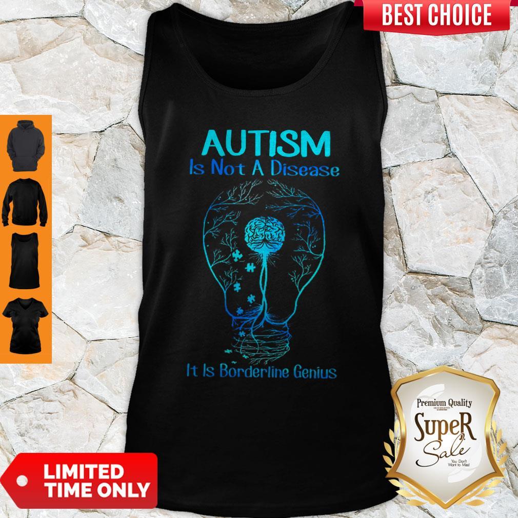 Top Autism Is Not A Disease It Is Borderline Genius Tank Top