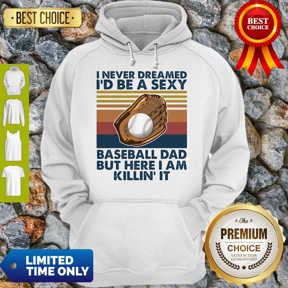 Funny I Never Dreamed I'd Be A Sexy Baseball Dad But Here I Am Killin It Vintage Hoodie