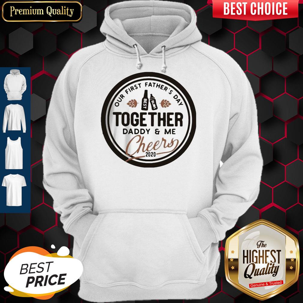Nice Our First Father's Day Together Daddy And Me Cheers 2020 Hoodie