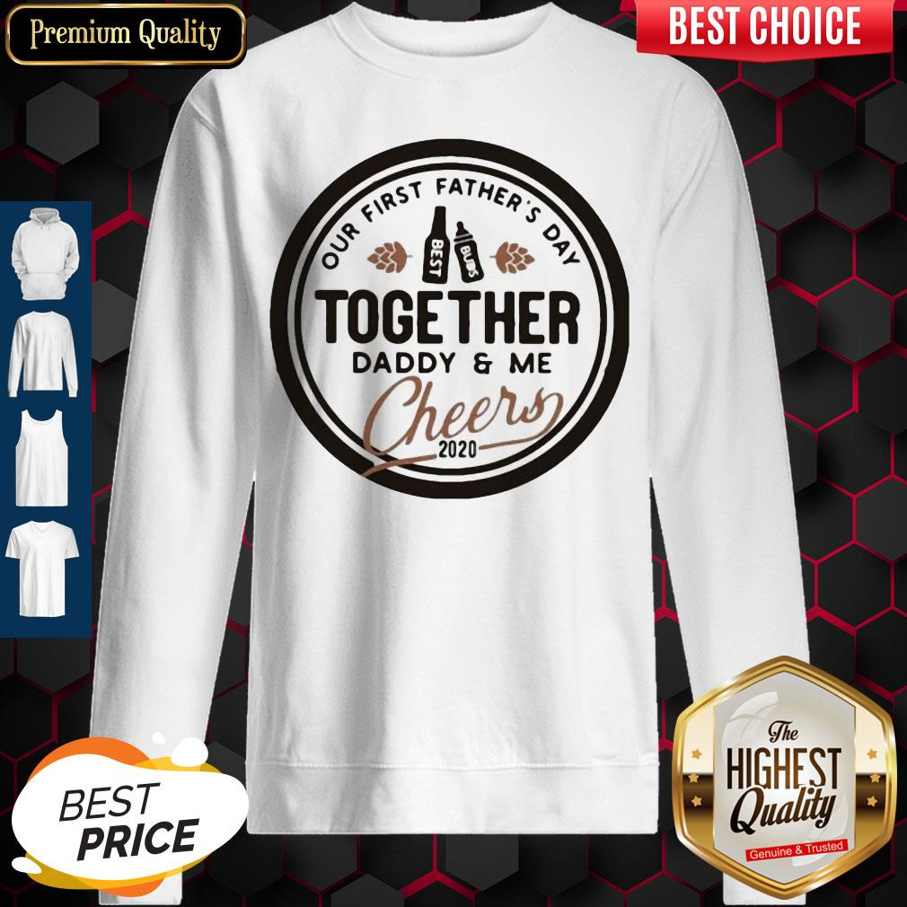 Nice Our First Father's Day Together Daddy And Me Cheers 2020 Sweatshirt