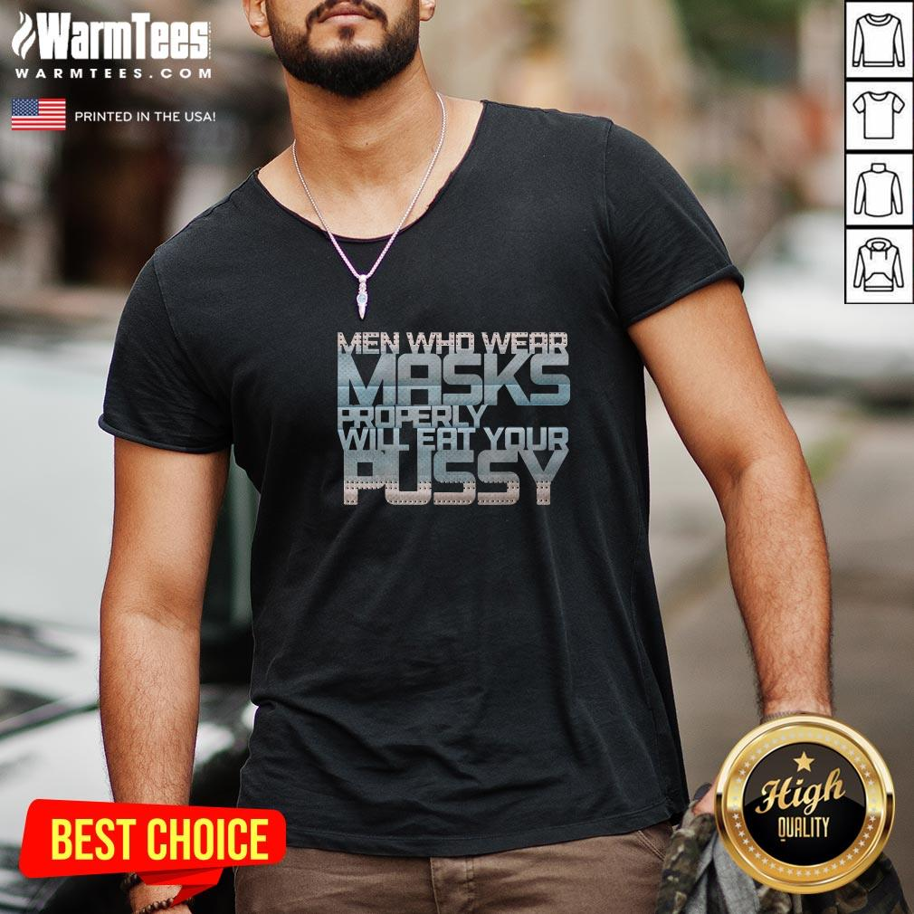 Love Men Who Wear Masks Properly Will Eat Your Pussy V-neck- Design By Warmtees.com