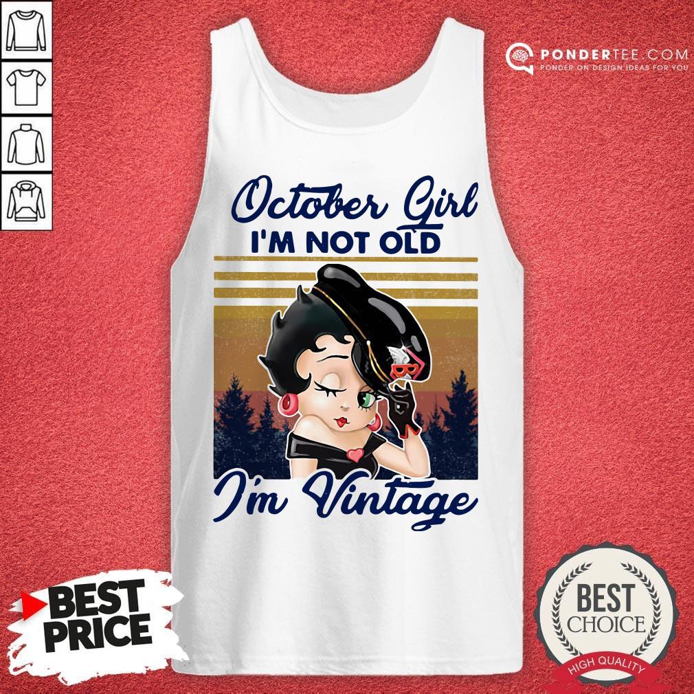 October Girl I'm Not Old I'm Vintage Tank Top - Desisn By Warmtees.com