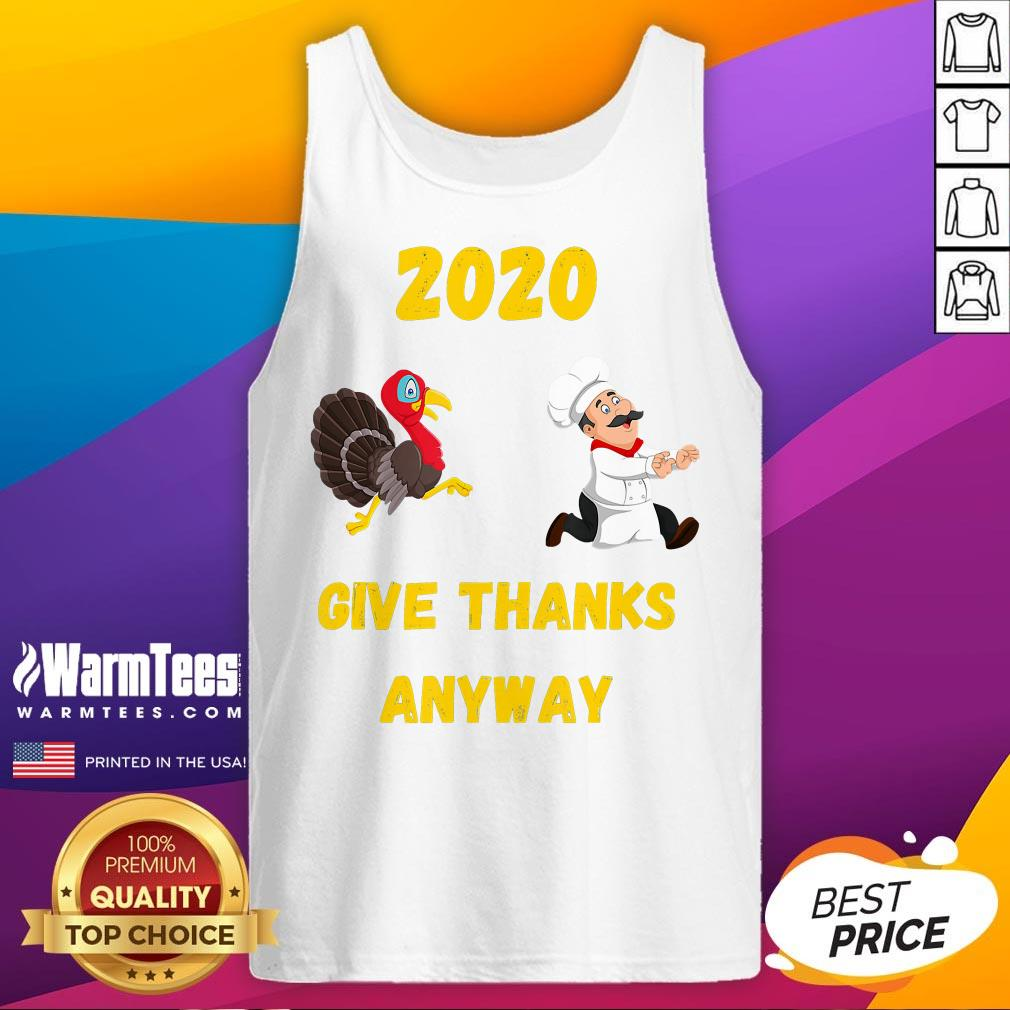 Official Thanksgiving 2020 Give Thanks Anyway Tank Top - Desisn By Warmtees.com