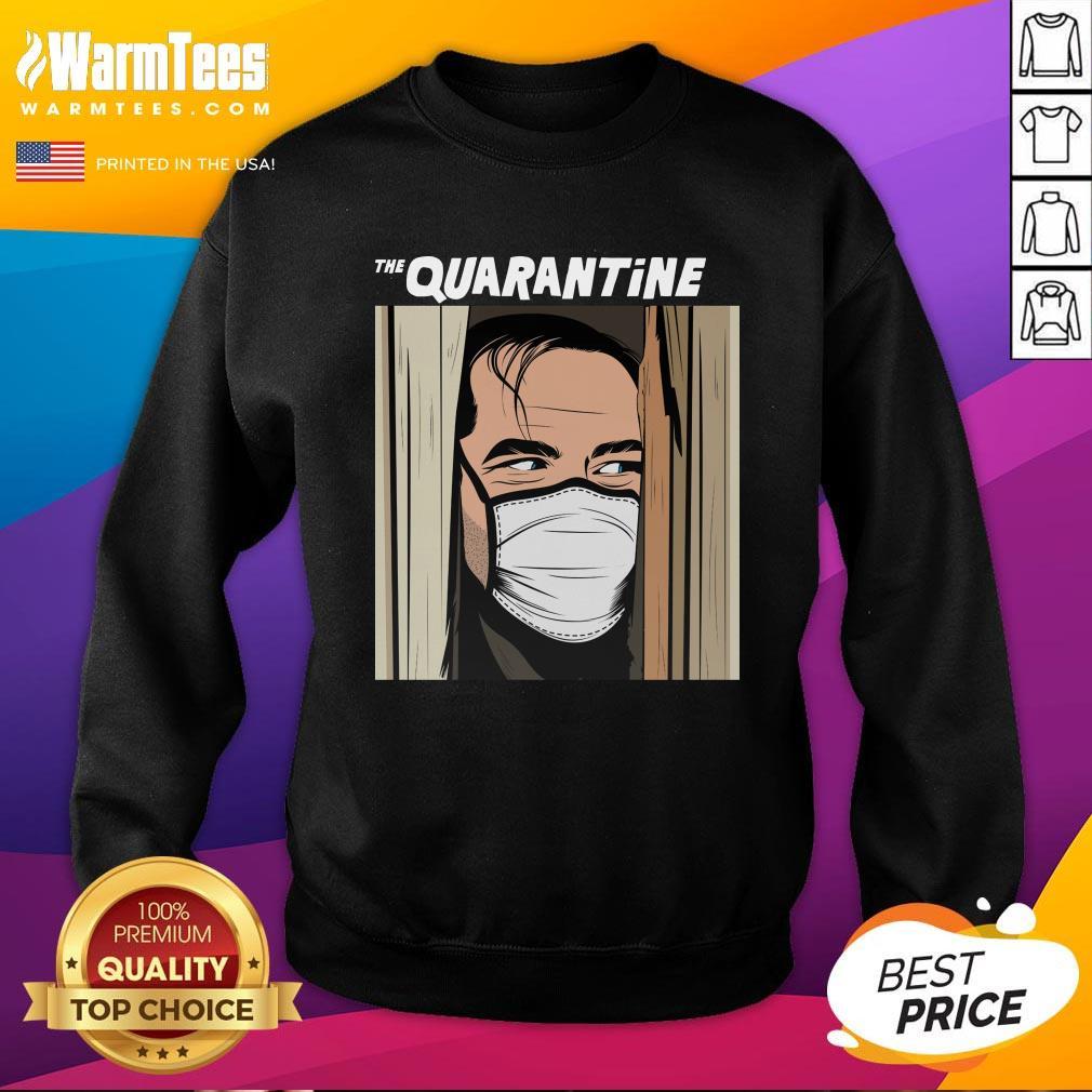 Funny I Would Like The Quarantine Sweatshirt - Design By Warmtees.com