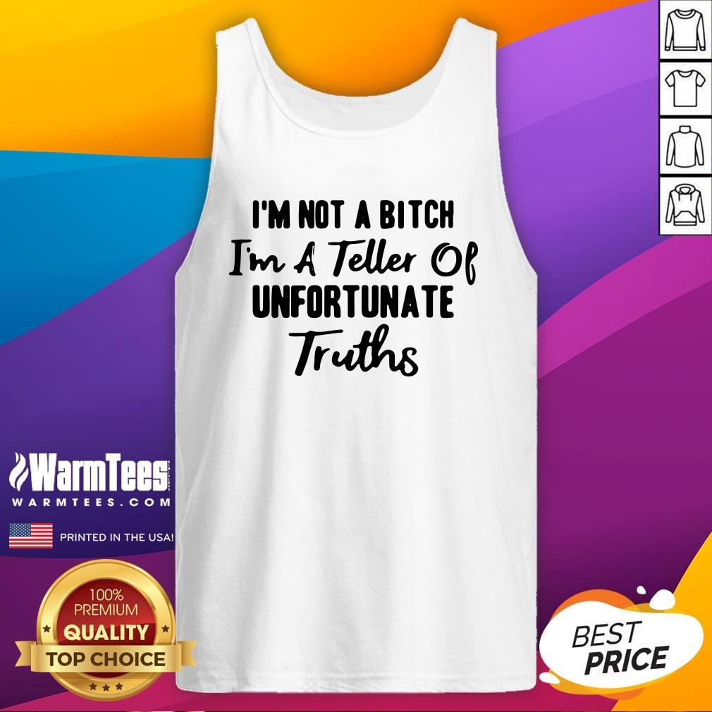 Funny I'm Not A Bitch I'm A Teller Of Unfortunate Truths Tank Top - Design By Warmtees.com