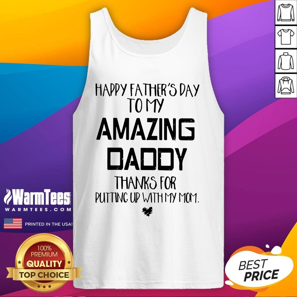 Good Father's Day To My Amazing Daddy Thanks For Putting Up With My Mom Tank Top - Design By Warmtees.com