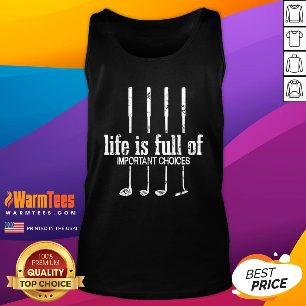 Good Life Is Full Of Important Choices Golf By Mehdiker Tank Top - Design By Warmtees.com