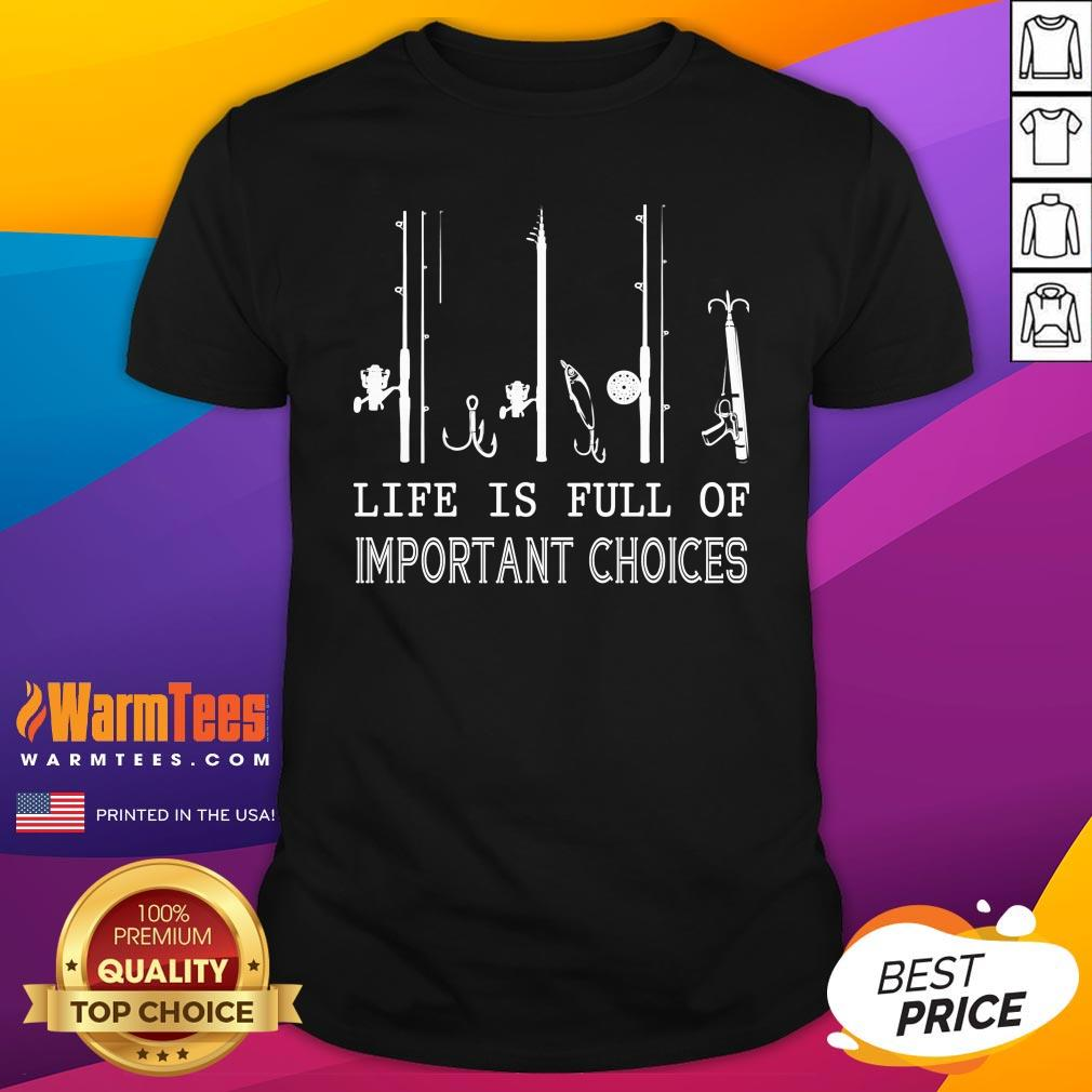 Happy Fishing Life Is Full Of Important Choices Shirt - Design By Warmtees.com