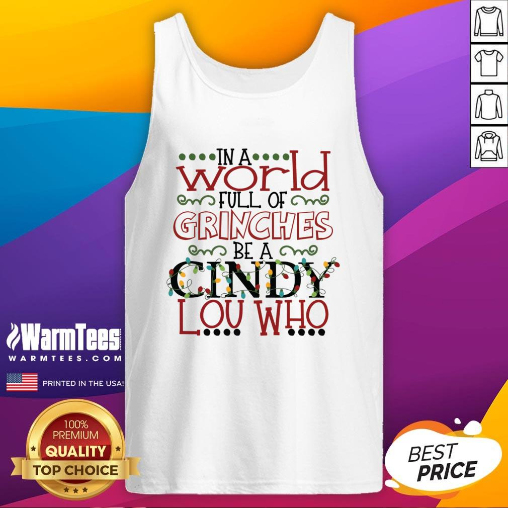 Happy In A World Full Of Grinches Be A Cindy Lou Who Christmas Tank Top - Design By Warmtees.com