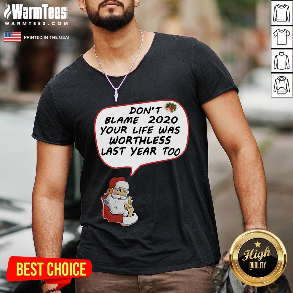Hot Christmas Don't Blame 2020 Your Life Was Worthless Last Year Too V-neck - Design By Warmtees.com