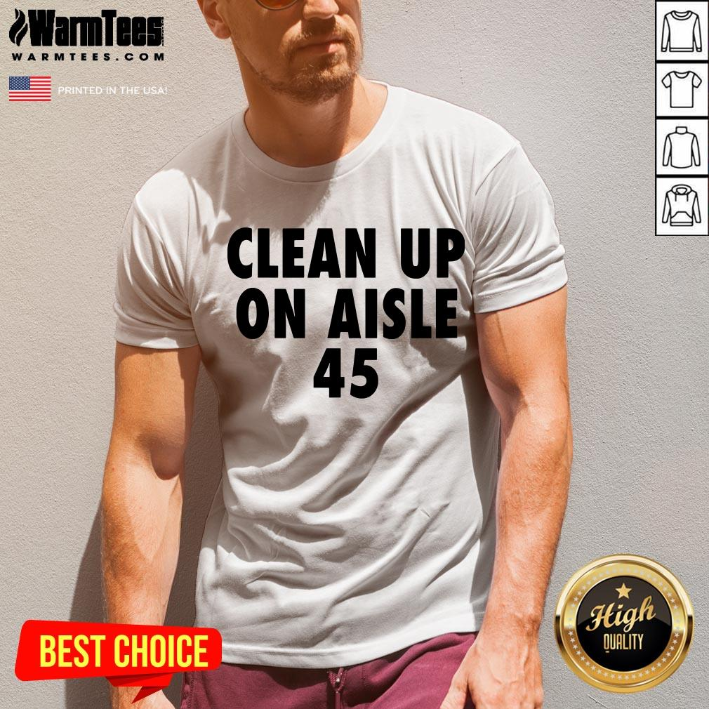 Official Clean Up On Aisle 45 Trump Slogan Quote V-neck - Design By Warmtees.com