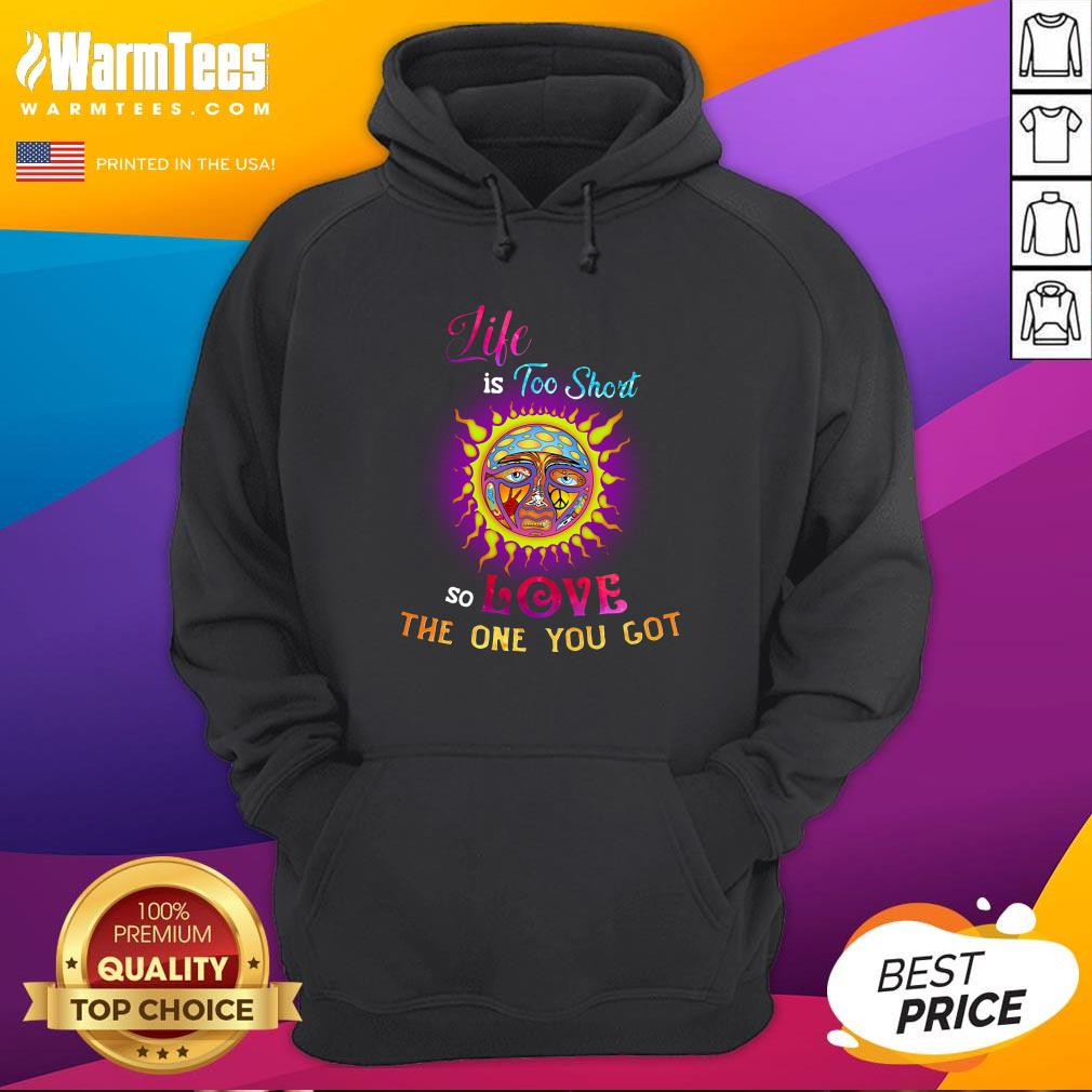 Perfect Sunshine Life Is Too Short So Love The One You Got Hoodie - Design By Warmtees.com