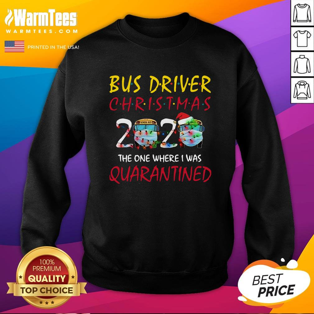 Pro Bus Driver Christmas 2020 The One Where I Was Quarantined Sweatshirt - Design By Warmtees.com