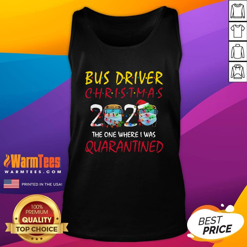 Pro Bus Driver Christmas 2020 The One Where I Was Quarantined Tank Top - Design By Warmtees.com