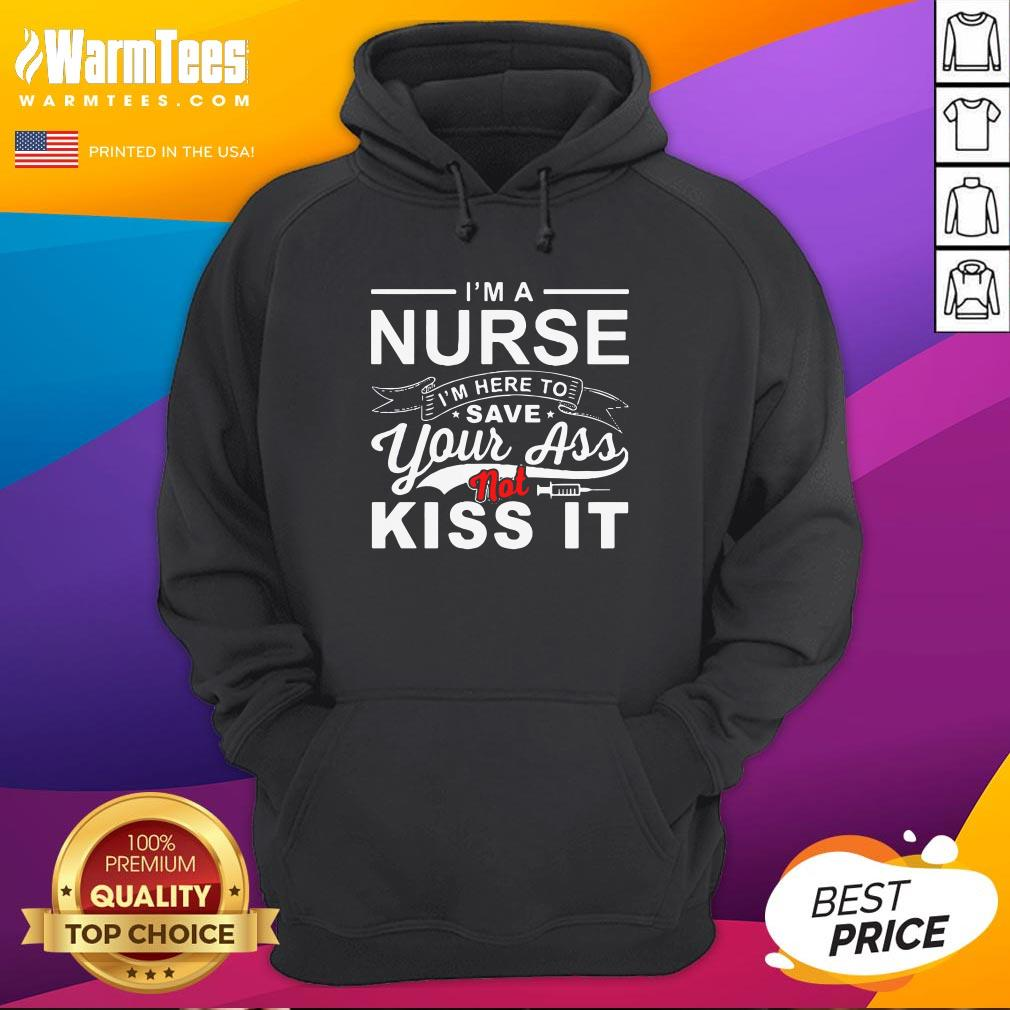 Super Nice I'm A Nurse I'm Here To Save Your Ass Not Kiss It Hoodie - Design By Warmtees.com