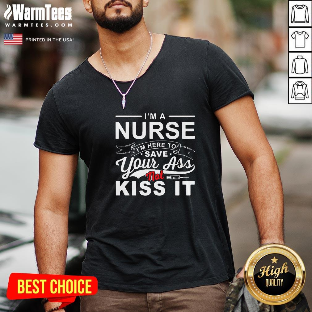 Super Nice I'm A Nurse I'm Here To Save Your Ass Not Kiss It V-neck - Design By Warmtees.com