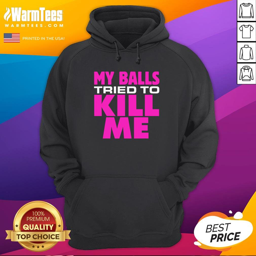 Top Testicular Cancer My Balls Tried To Kill Me Cyst Hernia Hoodie - Design By Warmtees.com