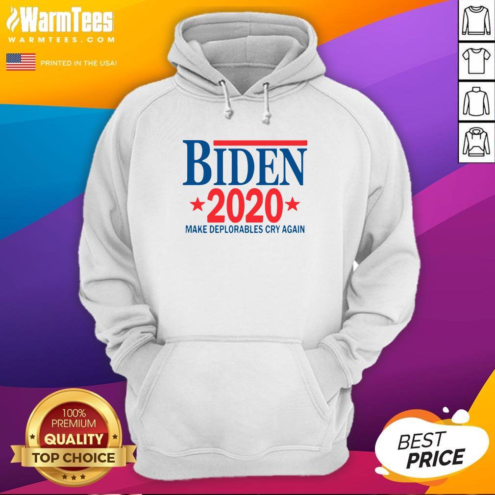 Wonderful Biden 2020 Make Deplorables Cry Again Hoodie - Design By Warmtees.com