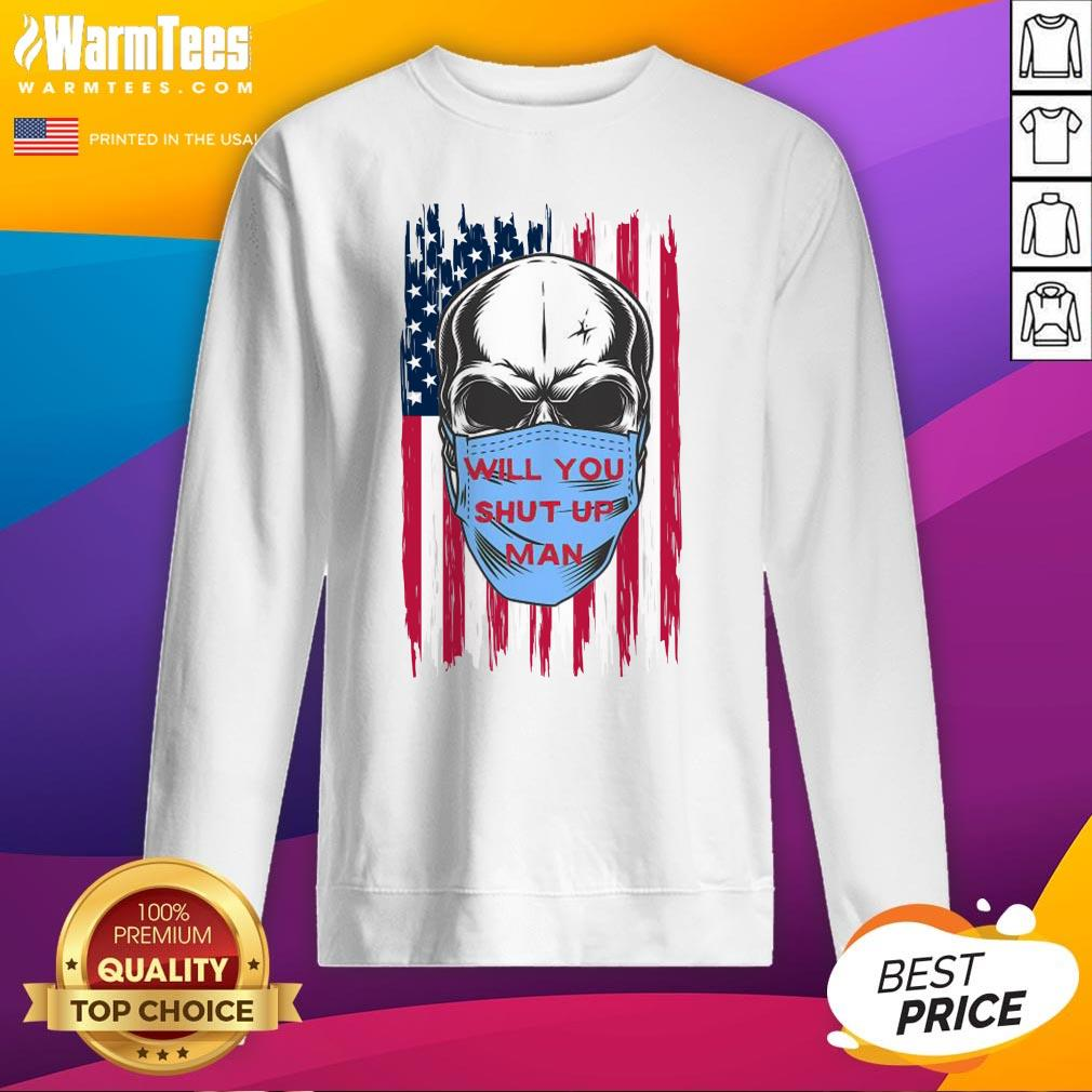 Wonderful Skull Joe Biden Will You Shut Up Man American Flag Sweatshirt - Design By Warmtees.com