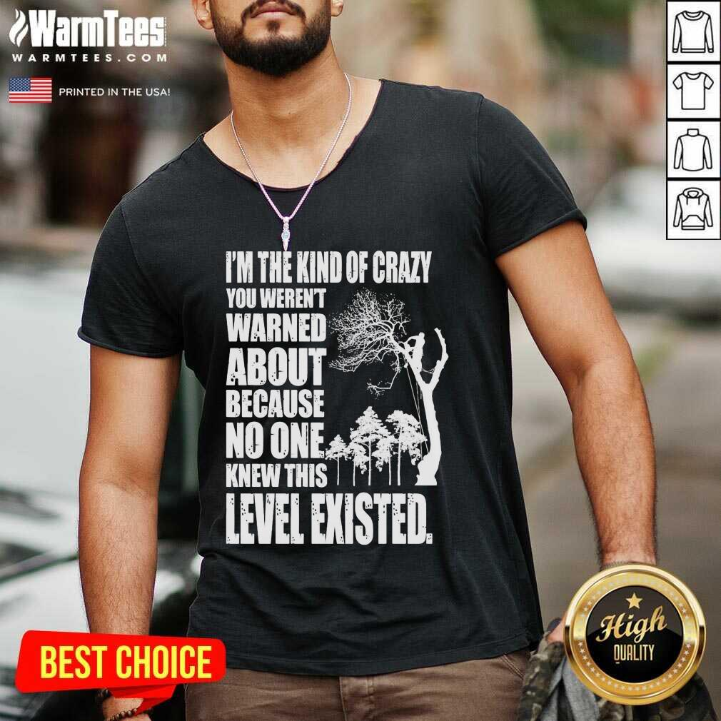 I'm The Kind Of Crazy You Weren't Warned About Because No One V-neck - Design By Warmtees.com