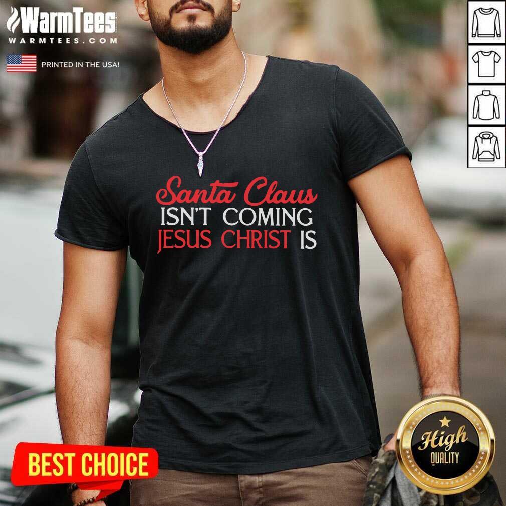 Santa Claus Isn't Coming Jesus Christ Is V-neck  - Design By Warmtees.com