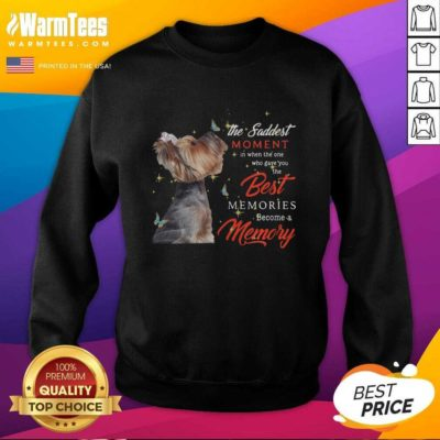 Yorkshire Terrier The Saddest Moment In When The One Who Gave You The Best Memories Christmas SweatShirt - Design By Warmtees.com