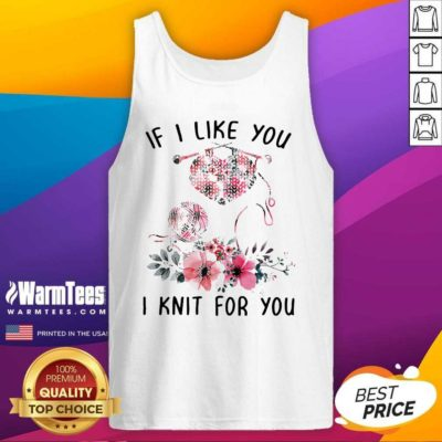 If I Like You I Knit For You Tank Top - Design By Warmtees.com