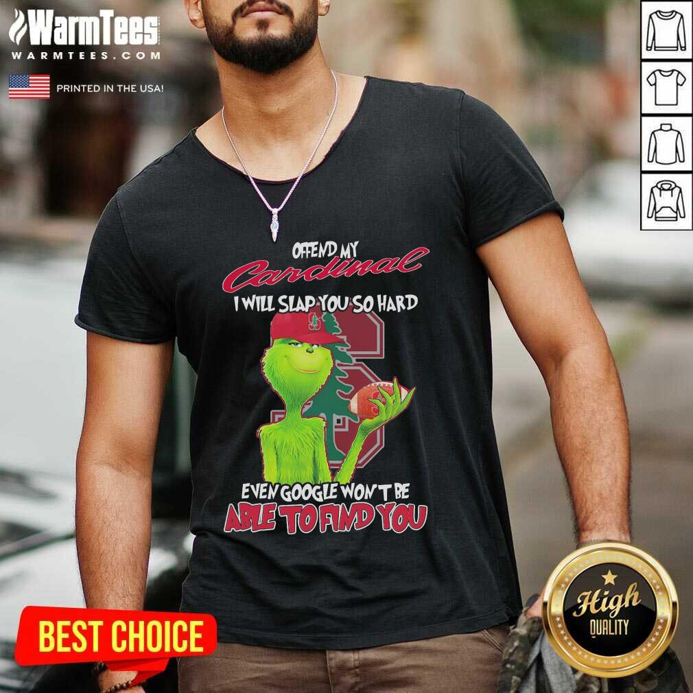 The Grinch Offend My Cardinal I Will Slap You So Hard Even Google Won't Be Able To Find You Christmas V-neck - Design By Warmtees.com
