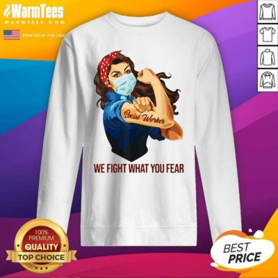 Strong Woman Social Worker We Fight What You Fear SweatShirt - Design By Warmtees.com