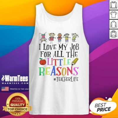 I Love My Job For All The Little Reasons Tank Top - Design By Warmtees.com