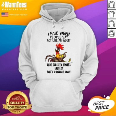 I Hate When People Say Act Like An Adult Have You Seen Adults Lately That's A Horrible Advice Hoodie - Design By Warmtees.com