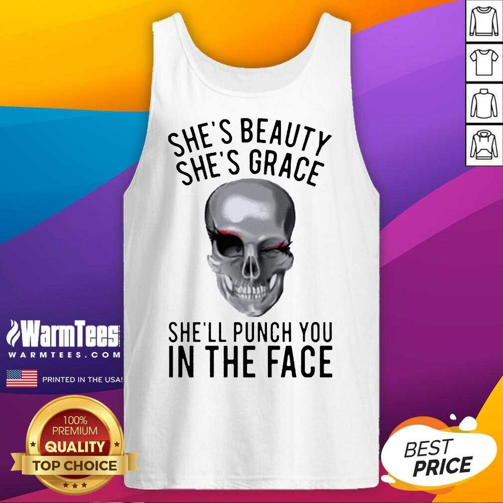She's Beauty She's Grace Shell Punch You In The Face Gift Tank Top