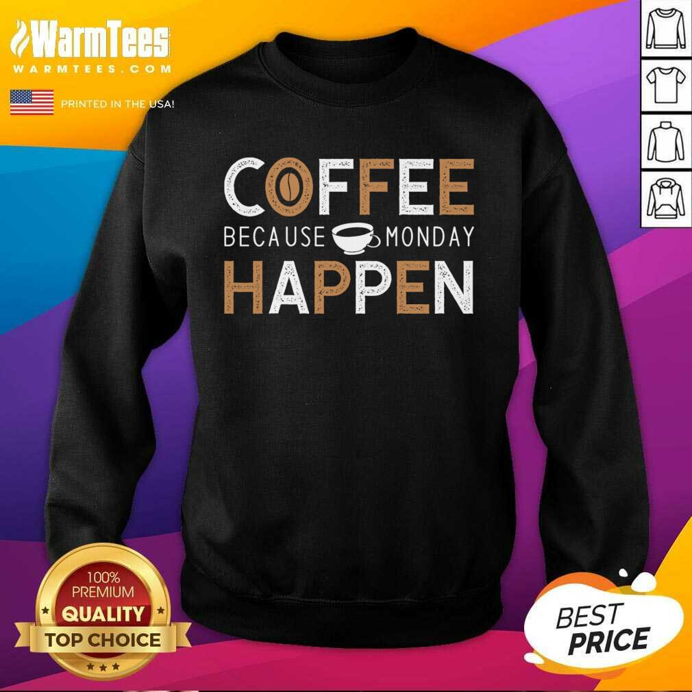 Coffee Because Monday Happen SweatShirt