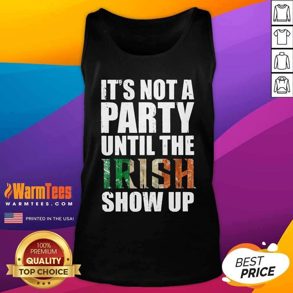 St Patrick's Day It's Not A Party Until The Irish Show Up Tank Top